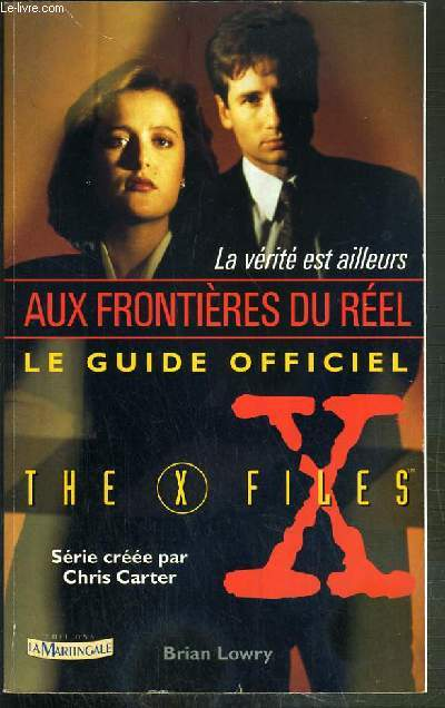 LA VERITE EST AILLEURS - LE GUIDE OFFICIEL DE THE X-FILES - SERIE CREEE PAR CHRIS CARTER