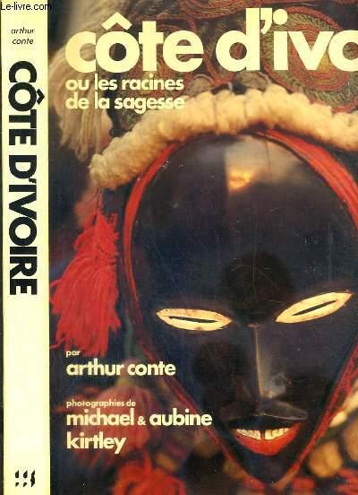COTE D'IVOIRE OU LES RACINES DE LA SAGESSE / COLLECTION GRANDS LIVRES