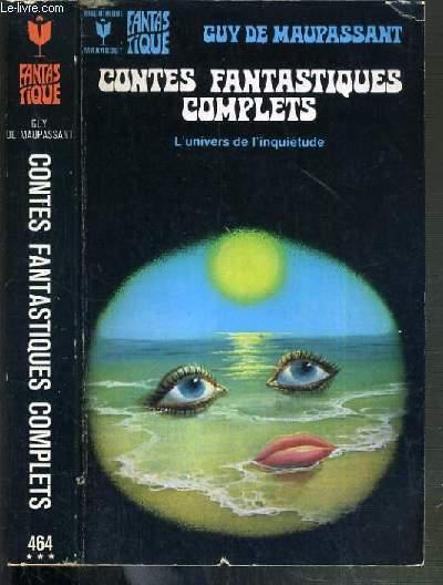 CONTES FANTASTIQUES COMLETS -  L'UNIVERS DE L'INQUIETUDE / BIBLIOTHEQUE MARABOUT.