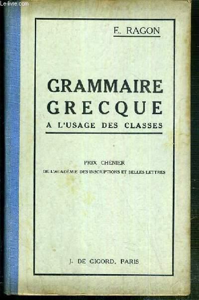 GRAMMAIRE GRECQUE A L'USAGE DES CLASSES + TABLEAU DES VERBES IRREGULIERS DE LA LANGUE ATTIQUE - 26eme EDITION.