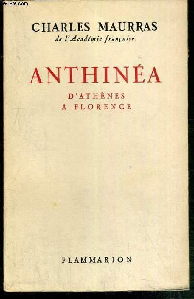 ANTHINEA D'ATHENES A FLORENCE - le voyage d'Athenes, une ville grecque et francaise, figures de Corse, le musée des passions humaines de Florence, le genie toscan, le retour et le foyer, notes de provence - NOUVELLE EDITION