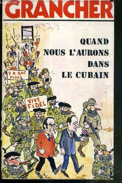 QUAND NOUS L'AURONS DANS LE CUBAIN..