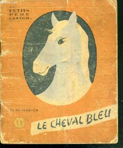 LE CHEVAL BLEU / COLLECTION LES PETITS PERE CASTOR N°11.