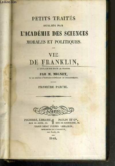 PETITS TRAITES PUBLIES PAR L'ACADEMIE DES SCIENCES MORALES ET POLITIQUES - VIE DE FRANKLIN A L'USAGE DE TOUT LE MONDE - PREMIERE PARTIE.