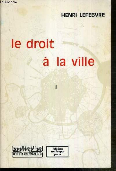 LE DROIT A LA VILLE - TOME I.