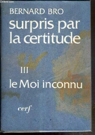 SUSPRIS PAR LA CERTITUDE - III. LE MOI INCONNU - L'ESPRIT ET L'EGLISE -  ENVOI DE L'AUTEUR.