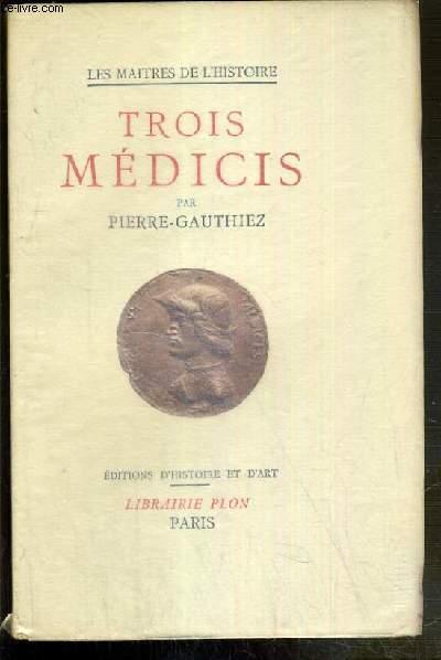 TROIS MEDICIS - COSME L'ANCIEN - LAURENT LE MAGNIFIQUE - COSME 1er - / LES MAITRES DE L'HISTOIRE