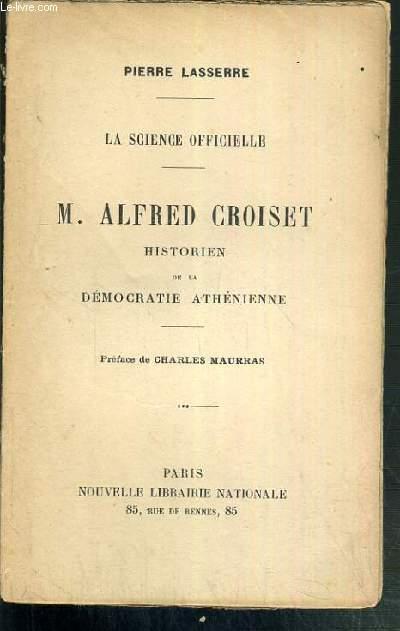 M. ALFRED CROISET HISTORIEN DE LA DEMOCRATIE ATHENIENNE - LA SCIENCE OFFICIELLE