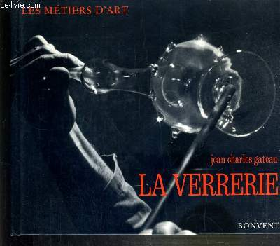 LA VERRERIE / COLLECTION LES METIERS D'ART.