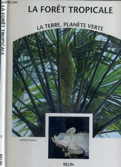 LA FORET TROPICALE -  - LA TERRE, PLANETE VERTE TOME 3.
