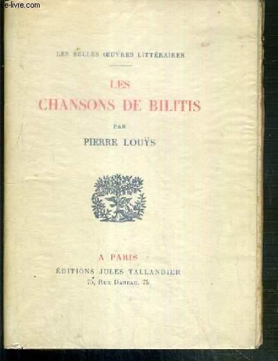 LES CHANSONS DE BILITIS / COLLECTION LES BELLES OEUVRES LITTERAIRES.