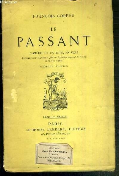 LE PASSANT - COMEDIE EN UN ACTE, EN VERS - 11eme EDITION