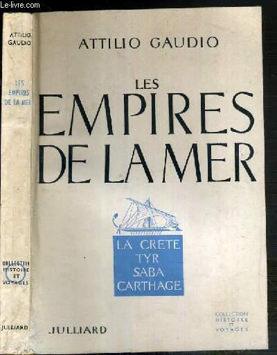 LES EMPIRES DE LA MER - LA CRETE TYR SABA CARTHAGE / COLLECTION HISTOIRE ET VOYAGES