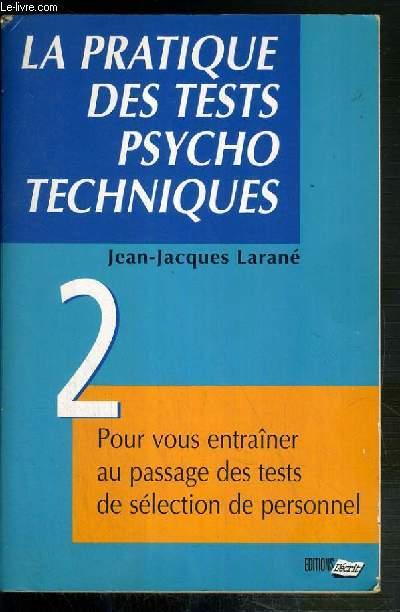 LA PRATIQUE DES TESTS PSYCHO TECHNIQUES - 2. POUR VOUS ENTRAINER AU PASSAGE DES TESTS DE SELECTION DU PERSONNEL