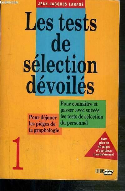 LES TESTS DE SELECTION DEVOILES - 1 - POUR CONNAITRE ET PASSER AVEC SUCCES LES TESTS DE SELECTION DU PERSONNEL - POUR DEJOUER LES PIEGES DE LA GRAPHOLOGIE