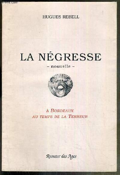 LA NEGRESSE - NOUVELLE - A BORDEAUX AU TEMPS DE LA TERREUR