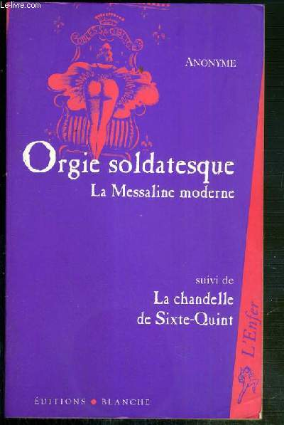 ORGIE SOLDATESQUE - LA MESSALINE MODERNE - SUIVI DE LA CHANDELLE DE SIXTE-QUINT - ENVOI DE L'AUTEUR