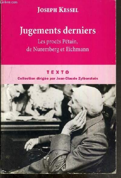 JUGEMENTS DERNIERS - LES PROCES PETAIN, DE NUREMBERG ET EICHMANN