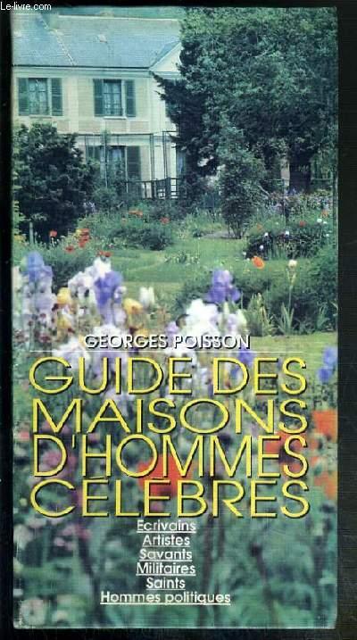 GUIDE DES MAISONS D'HOMMES CELEBRES - ECRIVAINS - ARTISTES - SAVANTS - MILITAIRES - SAINTS - HOMMES POLITIQUES - 3e EDITION