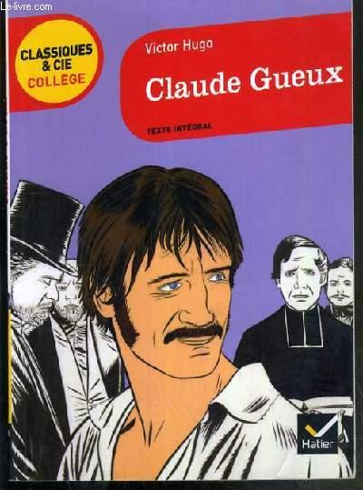 CLAUDE GUEUX - TEXTE INTEGRAL / CLASSIQUES & CIE - COLLEGE