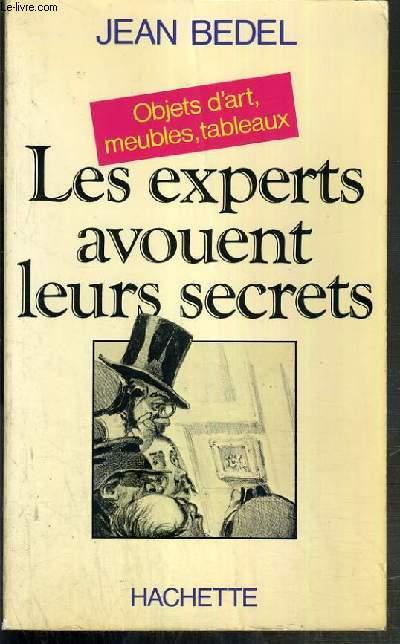 LES EXPERTS AVOUENT LEURS SECRETS - OBJETS D'ART, MEUBLES, TABLEAUX.