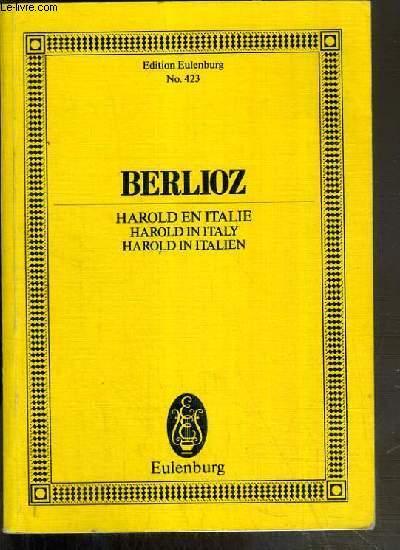 HAROLD EN ITALIE - HAROLD AUX MONTAGNES - SCENES DE MELANCOLIE, DE BONHEUR ET DE JOIE - MARCHE DE PELERINS - SERENADE - ORGIE DE BRIGANDS - EDITION EULENBURG N°423 - TEXTE EXCLUSIVEMENT EN ALLEMAND.