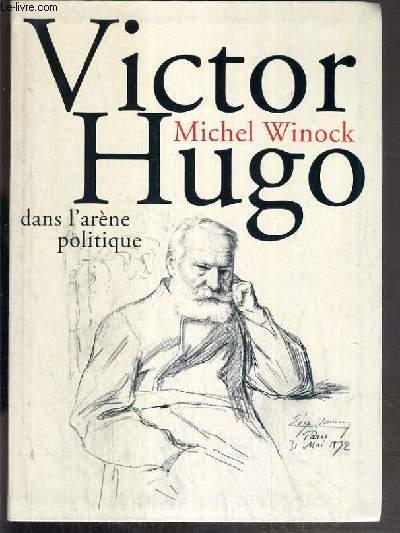 VICTOR HUGO DANS L'ARENE POLITIQUE
