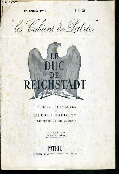 LES CAHIERS DE PATRIE - N°3 - 1re ANNEE 1941 - LE DUC DE REICHSTADT - PIECE EN TROIS ACTES -