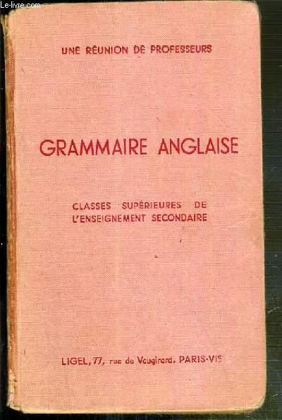 GRAMMAIRE ANGLAISE - CLASSES SUPERIEURES DE L'ENSEIGNEMENT SECONDAIRE