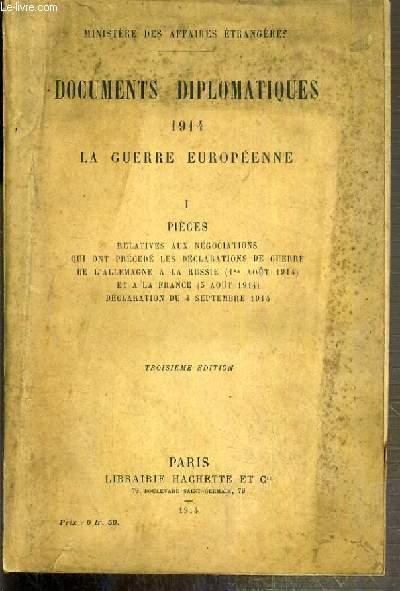 DICUMENTS DIPLOMATIQUES 1914 - LA GUERRE EUROPEENNE - I. PIECES RELATIVES AUX NEGOCIATIONS QUI ONT PRECEDE LES DECLARATIONS DE GUERRE DE L'ALLEMAGNE A LA RUSSIE (1er Aout 1914) ET A LA FRANCE (3 Aout 1914) - DECLARATION DU 4 SEPTEMBRE 1914 - 3eme EDITION.