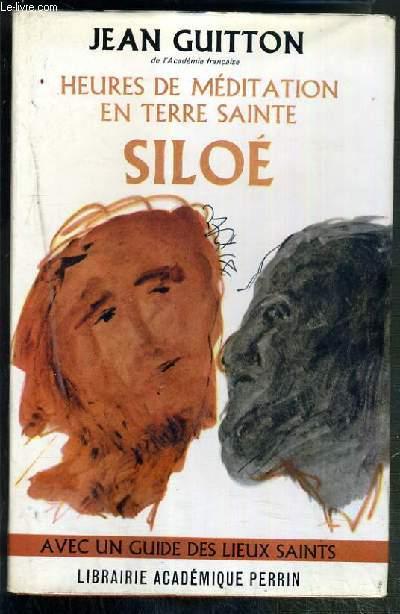 HEURES DE MEDITATION EN TERRE SAINTE SILOE - AVEC UN GUIDE DES LIEUX SAINTS