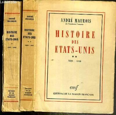 HISTOIRE DES ETATS-UNIS - 2 TOMES - 1 + 2 / TOME 1. 1492-1828  - TOME 2. 1829-1940.