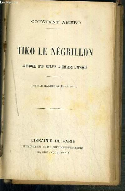 TIKO LE NEGRILLON - AVENTURES D'UN ESCLAVE A TRAVERS L'AFRIQUE