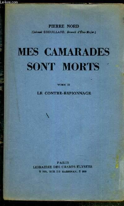 MES CAMARADES SONT MORTS - TOME II. LE CONTRE-ESPIONNAGE
