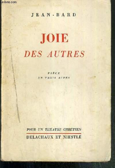 JOIE DES AUTRES - PIECES EN TROIS ACTES