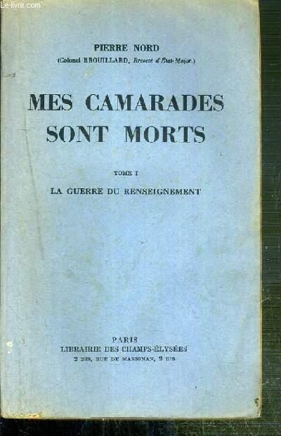 MES CAMARADES SONT MORTS - TOME I. LA GUERRE DU RENSEIGNEMENT