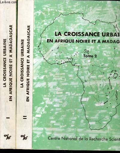 LA CROISSANCE URBAINE EN AFRIQUE NOIRE ET A MADAGASCAR - TALENCE 29 SEPT - 2 OCT 1970 / COLLOQUES INTERNATIONAUX DU CENTRE NATIONAL DE LA RECHERCHE SCIENTIFIQUE - 2 TOMES - 1 + 2