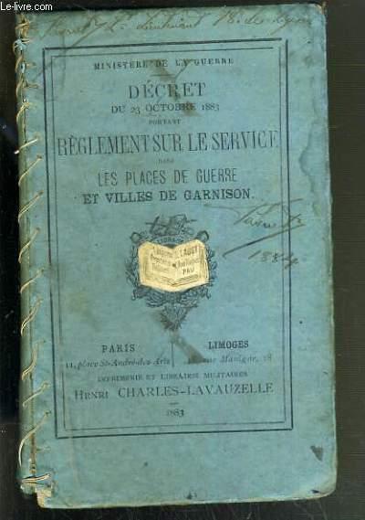 DECRET DU 23 OCTOBRE 1883 PORTANT REGLEMENT SUR LE SERVICE DANS LES PLACES DE GUERRE ET VILLES DE GARNISON