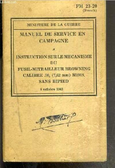 MANUEL DE SERVICE EN CAMPAGNE -  INSTRUCTION SUR LE MECANISME DU FUSIL-MITRAILLEUR BROWNING CALIBRE 30 (7,62mm) M1918, SANS BIPIED - 8 OCTOBRE 1943 - FM 23-20