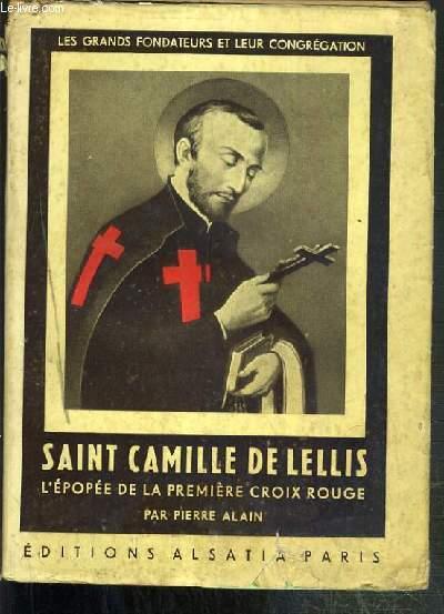 SAINT CAMILLE DE LELLIS - L'EPOPEE DE LA PREMIERE CROIX ROUGE / COLLECTION LES GRANDS FONDATEURS ET LEUR CONGREGATION