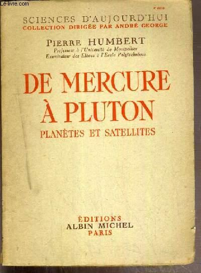 DE MERCURE A PLUTON - PLANETES ET SATELLITES / COLLECTION SCIENCES D'AUJOURD'HUI
