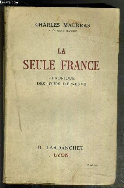LA SEULE FRANCE - CHRONIQUE DES JOURS D'EPREUVE