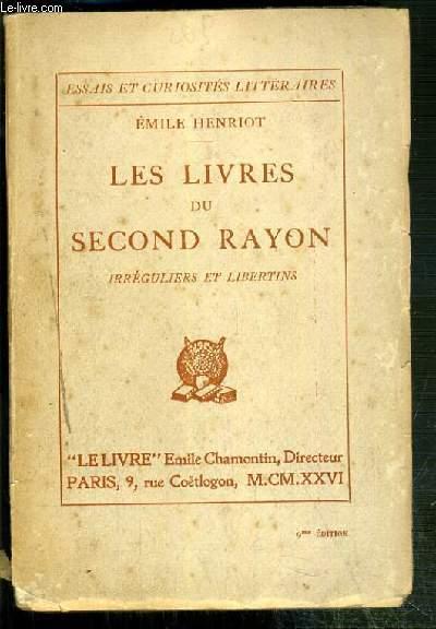 LES LIVRES DU SECOND RAYON - IRREGULIERS ET LIBERTINS - ESSAIS ET CURIOSITES LITTERAIRES