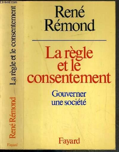 LA REGLE ET LE CONSENTEMENT - GOUVERNER UNE SOCIETE - ENVOI DE L'AUTEUR