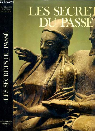 LES SECRETS DU PASSE -  LES GRANDES ETAPES DE L'HUMANITE  / COLLECTION CIVILISATIONS DISPARUES II