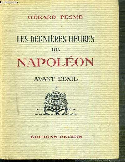LES DERNIERES HEURES DE NAPOLEON AVANT L'EXIL -  ENVOI DE L'AUTEUR ? - EDITION ORIGINALE - N°H.C.