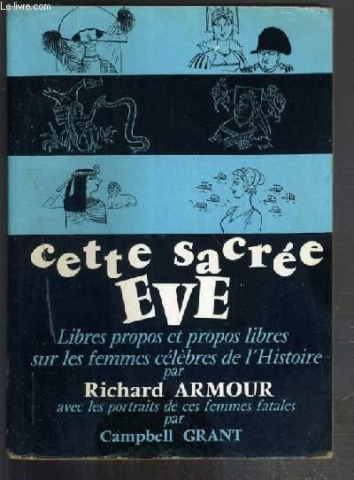 CETTE SACREE EVE - LIBRES PROPOS ET PROPOS LIBRES SUR LES FEMMES CELEBRES DE L'HISTOIRE.