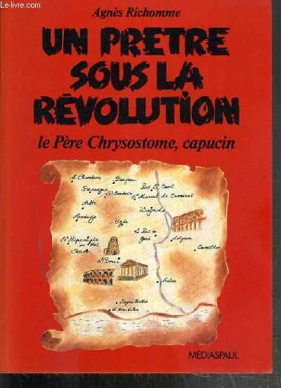 UN PRETRE SOUS LE REVOLUTION - LE PERE CHRYSOSTOME, CAPUCIN
