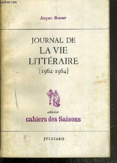 JOURNAL DE LA VIE LITTERAIRE 1962-1964 / COLLECTION CAHIERS DES SAISONS