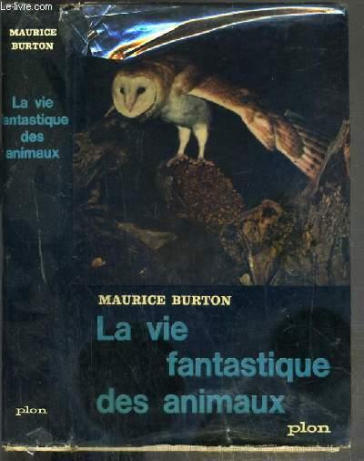 LA VIE FANTASTIQUE DES ANIMAUX - LA REALITE REJOINT LA LEGENDE / COLLECTION D'UN MONDE A L'AUTRE.